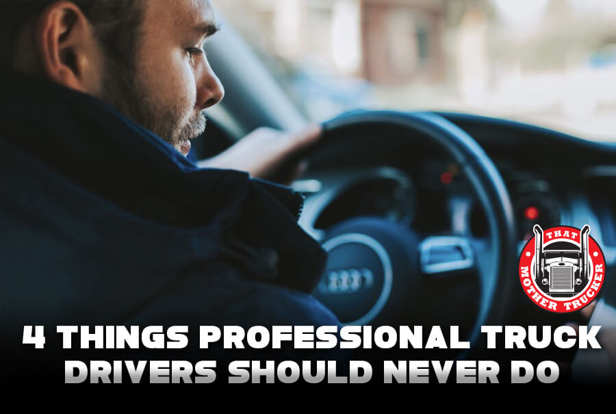 4 Things Professional Truck Drivers Should Never Do