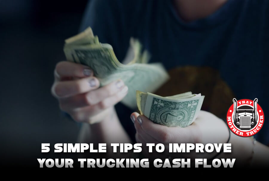 5 Simple Tips to Improve Your Trucking Cash Flow