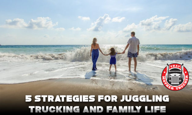 5 Strategies For Juggling Trucking and Family Life