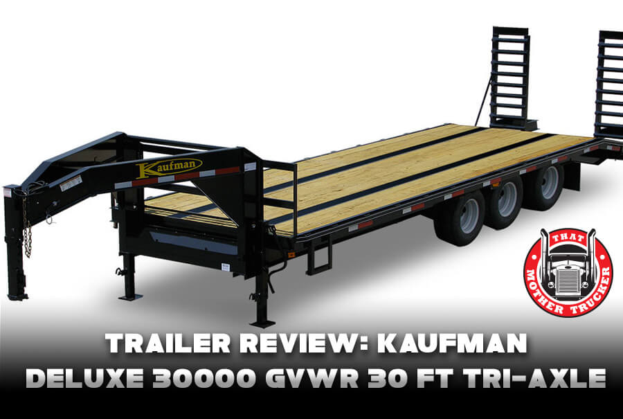 Trailer Review: Kaufman Deluxe 30000 GVWR 30 Ft Tri-Axle