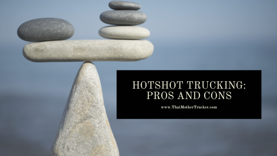 Hotshot Trucking: The Pros and Cons